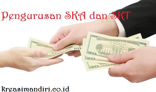 Biaya Dan Syarat Pengurusan SKA dan SKT