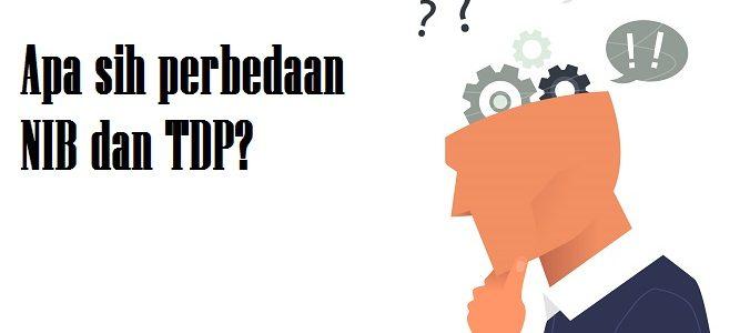 Wajib Tahu ! Spesifikasi Perbedaan TDP dan NIB Perusahaan